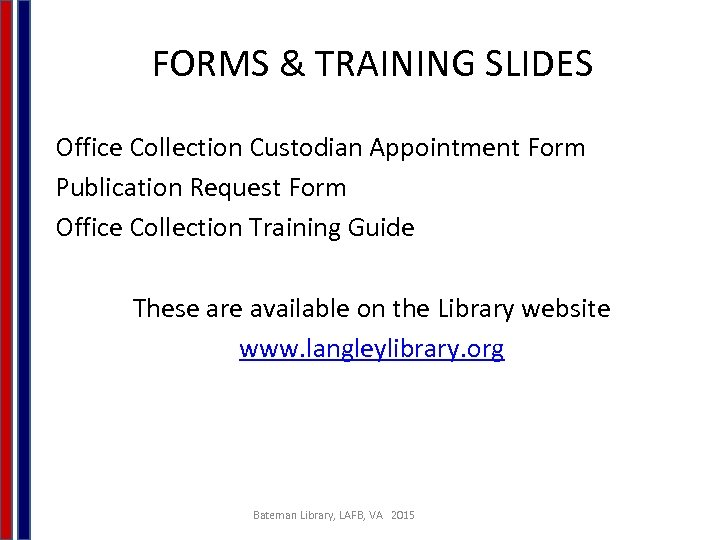 FORMS & TRAINING SLIDES Office Collection Custodian Appointment Form Publication Request Form Office Collection