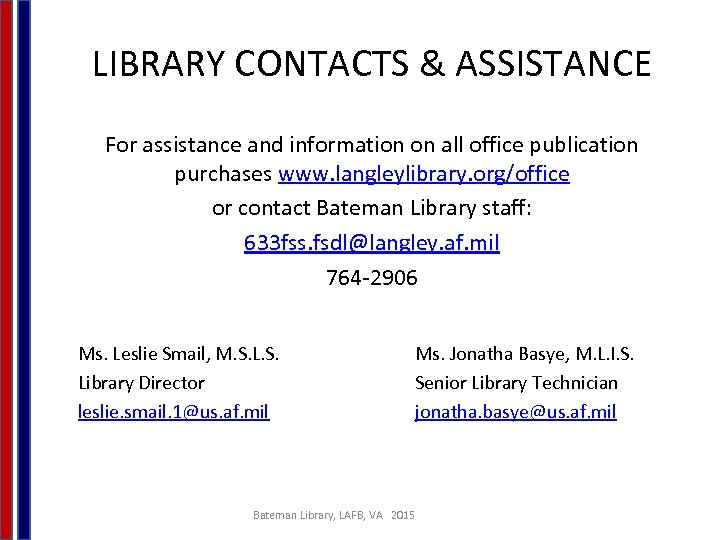 LIBRARY CONTACTS & ASSISTANCE For assistance and information on all office publication purchases www.