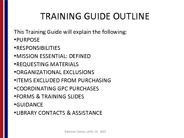 TRAINING GUIDE OUTLINE This Training Guide will explain the following: • PURPOSE • RESPONSIBILITIES