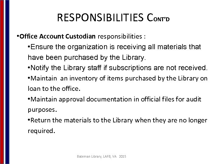 RESPONSIBILITIES CONT'D • Office Account Custodian responsibilities : • Ensure the organization is receiving