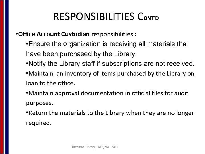 RESPONSIBILITIES CONT'D • Office Account Custodian responsibilities : • Ensure the organization is receiving