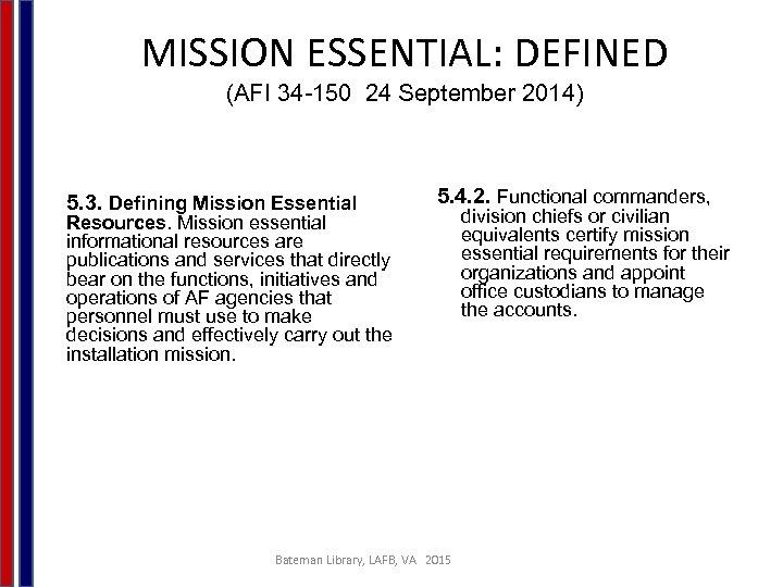 MISSION ESSENTIAL: DEFINED (AFI 34 -150 24 September 2014) 5. 3. Defining Mission Essential