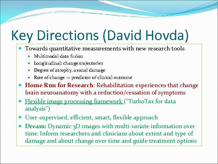 Key Directions (David Hovda) Towards quantitative measurements with new research tools Multimodal data fusion