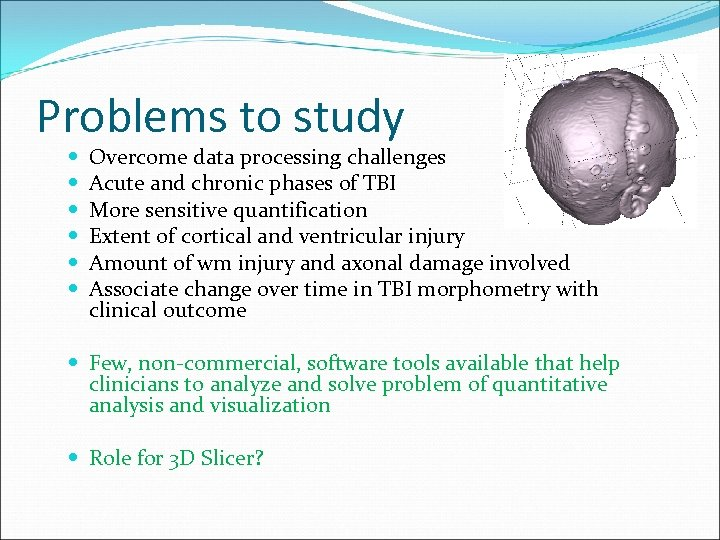 Problems to study Overcome data processing challenges Acute and chronic phases of TBI More