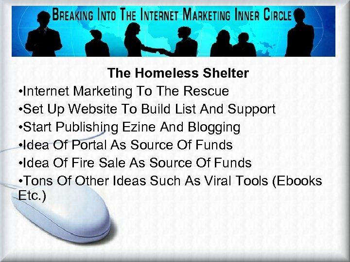 The Homeless Shelter – Part II The Homeless Shelter • Internet Marketing To The