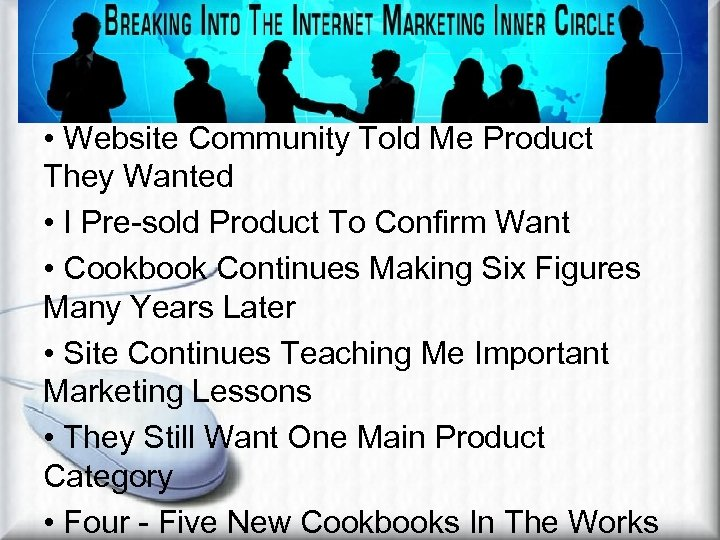 Intro Continued • Website Community Told Me Product They Wanted • I Pre-sold Product