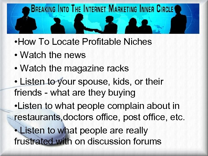 Identifying Profitable Niches • How To Locate Profitable Niches • Watch the news •