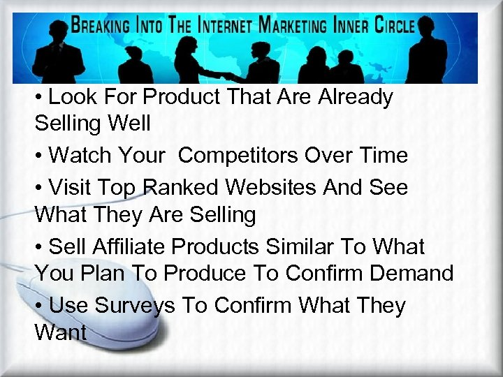 Identifying Profitable Niches • Look For Product That Are Already Selling Well • Watch