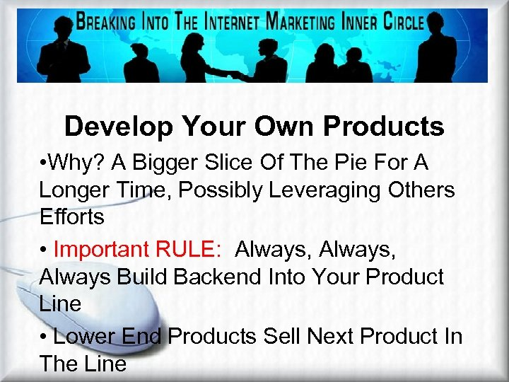 Developing Your Own Products Develop Your Own Products • Why? A Bigger Slice Of