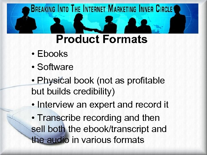 Product Formats (12 Ways to Leverage Same Information) Product Formats • Ebooks • Software
