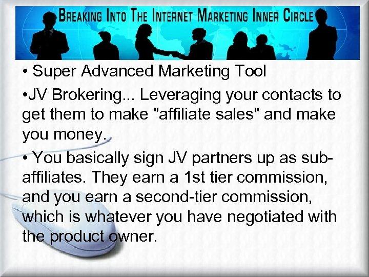 Affiliate Marketers Super Tool • Super Advanced Marketing Tool • JV Brokering. . .