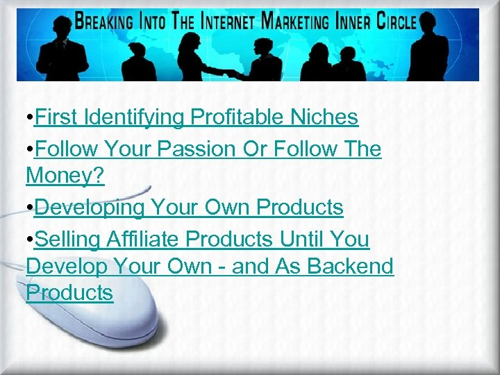Choices In Niche Marketing • First Identifying Profitable Niches • Follow Your Passion Or