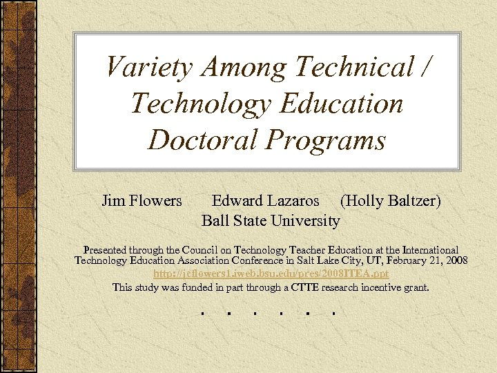 Variety Among Technical / Technology Education Doctoral Programs Jim Flowers Edward Lazaros (Holly Baltzer)