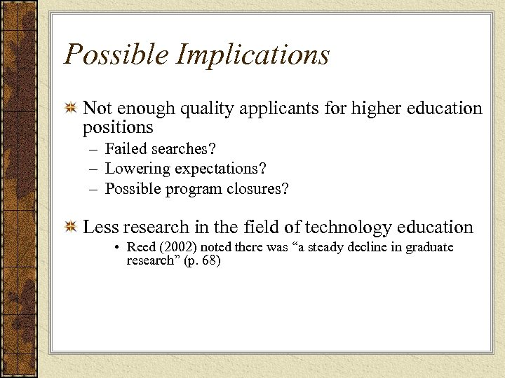 Possible Implications Not enough quality applicants for higher education positions – Failed searches? –