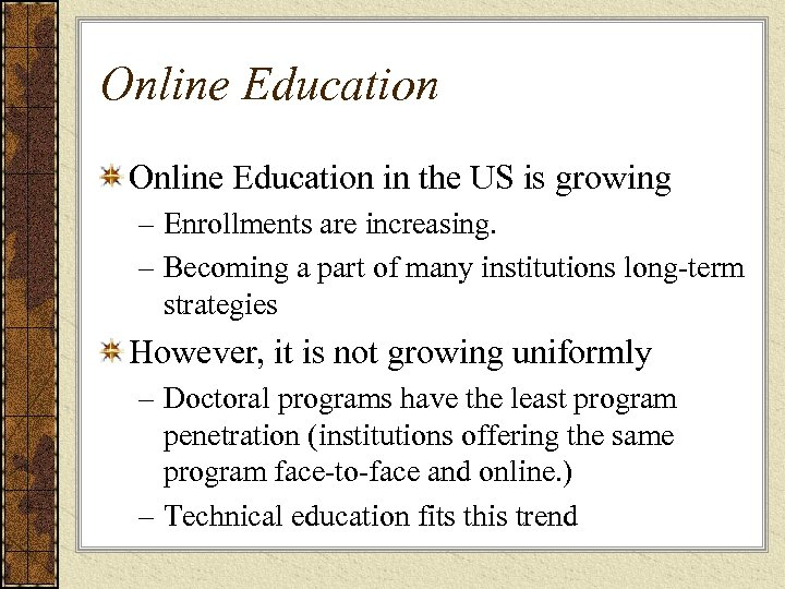 Online Education in the US is growing – Enrollments are increasing. – Becoming a