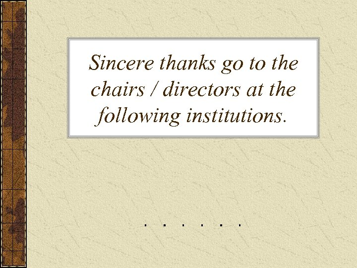 Sincere thanks go to the chairs / directors at the following institutions.