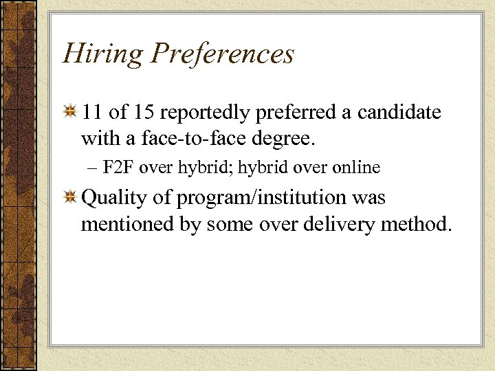 Hiring Preferences 11 of 15 reportedly preferred a candidate with a face-to-face degree. –