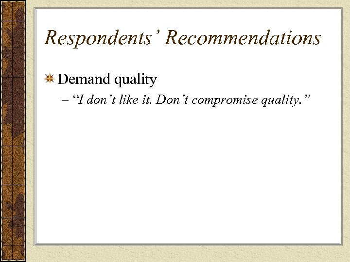 "Respondents' Recommendations Demand quality – ""I don't like it. Don't compromise quality. """