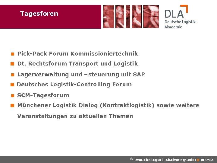Seminare und Workshops Tagesforen < Pick-Pack Forum Kommissioniertechnik Dt. Rechtsforum Transport und Logistik <