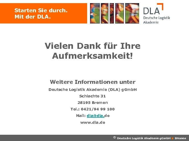 Starten Sie durch. Mit der DLA. Vielen Dank für Ihre Aufmerksamkeit! Weitere Informationen unter