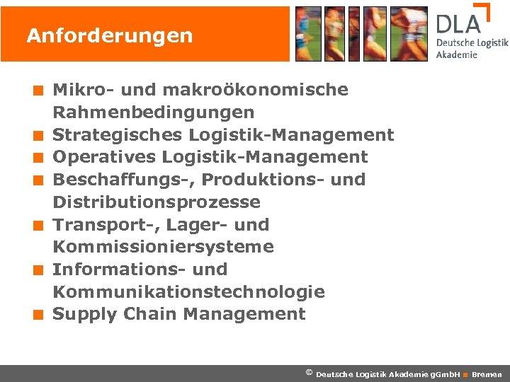 Anforderungen < Mikro- und makroökonomische Rahmenbedingungen < Strategisches Logistik-Management < Operatives Logistik-Management < Beschaffungs-,