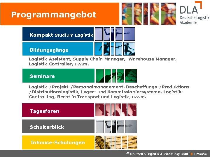 Programmangebot Kompakt Studium Logistik Bildungsgänge Logistik-Assistent, Supply Chain Manager, Warehouse Manager, Logistik-Controller, u. v.