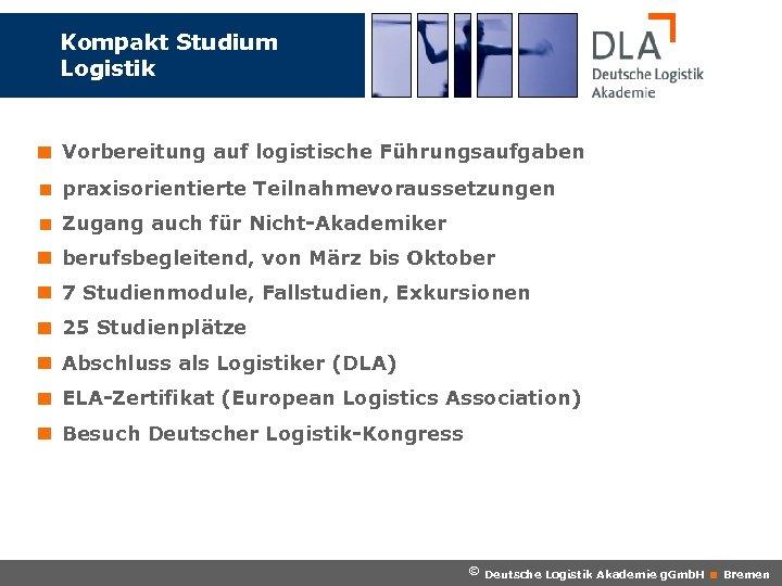 Kompakt Studium Logistik Vorbereitung auf logistische Führungsaufgaben < praxisorientierte Teilnahmevoraussetzungen < Zugang auch für