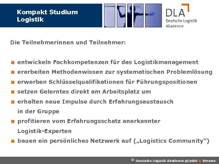 Kompakt Studium Logistik Die Teilnehmerinnen und Teilnehmer: < entwickeln Fachkompetenzen für das Logistikmanagement <