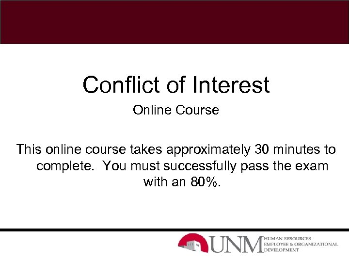 Conflict of Interest Online Course This online course takes approximately 30 minutes to complete.