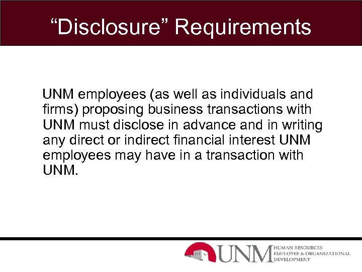 """""""Disclosure"""" Requirements UNM employees (as well as individuals and firms) proposing business transactions with"""