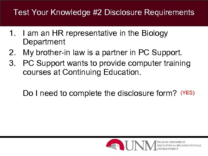 Test Your Knowledge #2 Disclosure Requirements 1. I am an HR representative in the