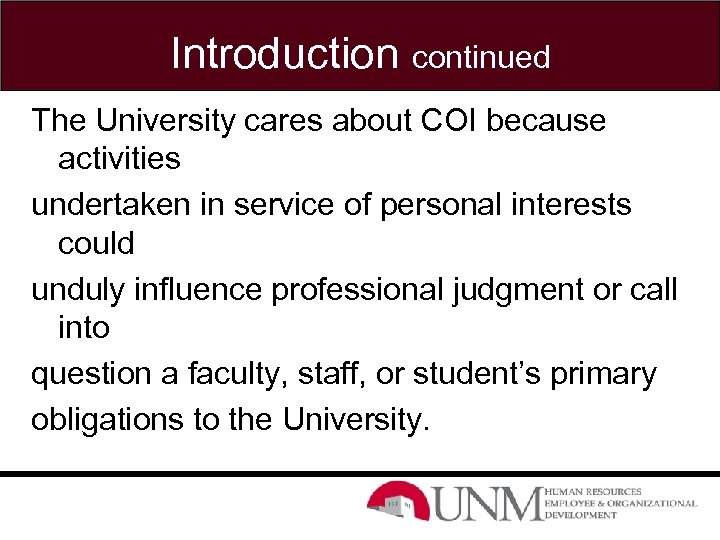 Introduction continued The University cares about COI because activities undertaken in service of personal