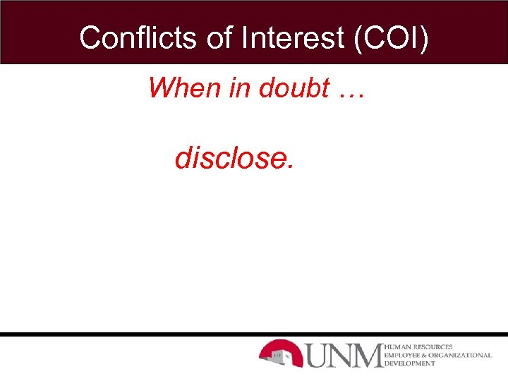 Conflicts of Interest (COI) When in doubt … disclose.