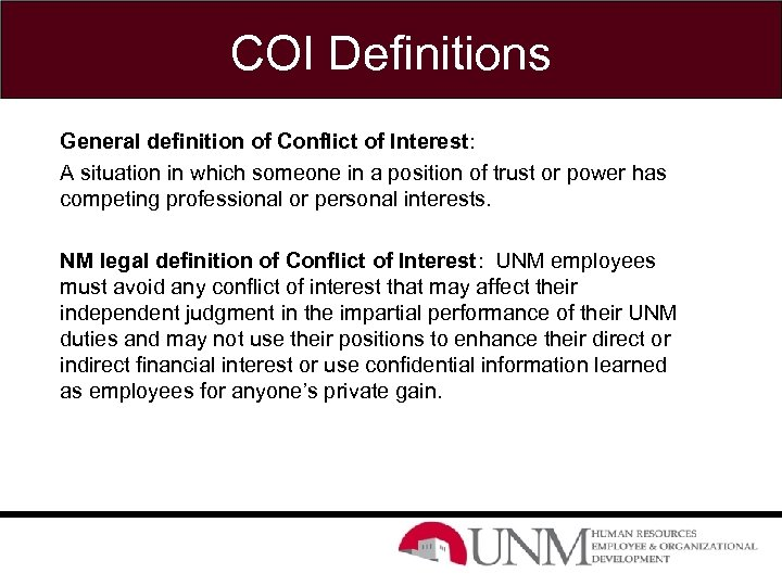 COI Definitions General definition of Conflict of Interest: A situation in which someone in