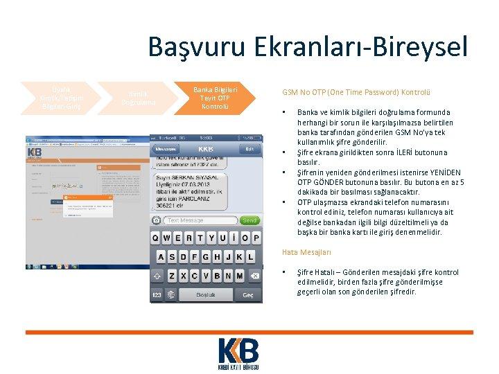 Başvuru Ekranları-Bireysel Üyelik Kimlik/İletişim Bilgileri Giriş Kimlik Doğrulama Banka Bilgileri Teyit OTP Kontrolü GSM