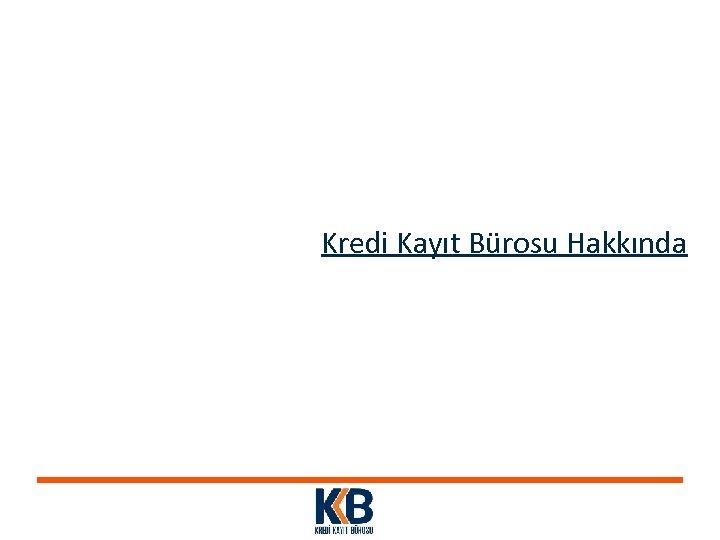 Kredi Kayıt Bürosu Hakkında