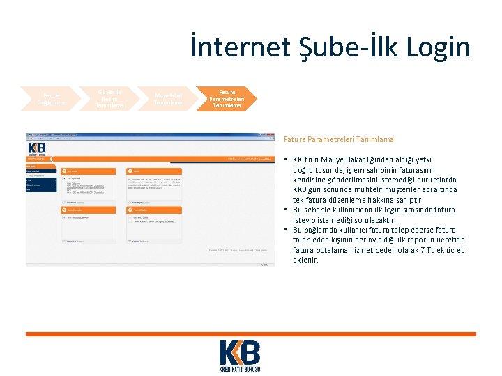 İnternet Şube-İlk Login Parola Değiştirme Güvenlik Resmi Tanımlama Muvafakat Tanımlama Fatura Parametreleri Tanımlama •