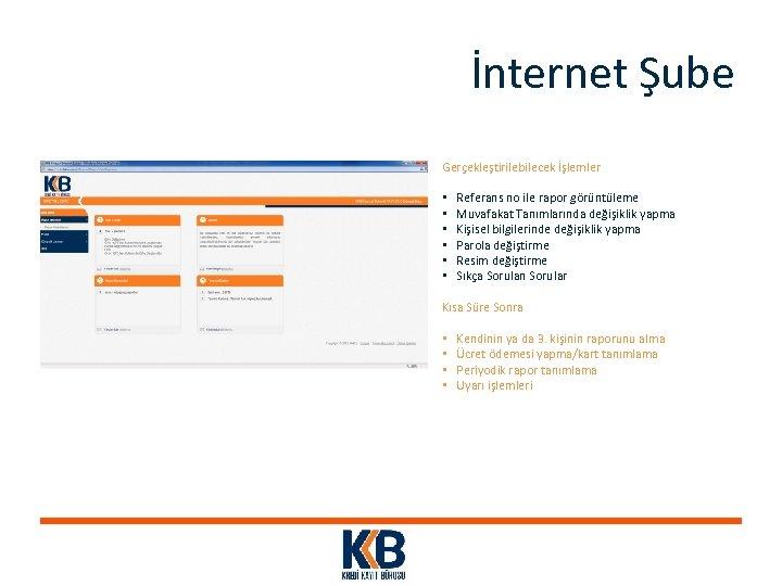 İnternet Şube Gerçekleştirilebilecek İşlemler • • • Referans no ile rapor görüntüleme Muvafakat Tanımlarında