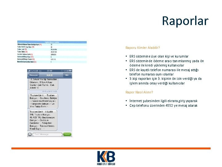 Raporlar Raporu Kimler Alabilir? • ERS sistemine üye olan kişi ve kurumlar • ERS