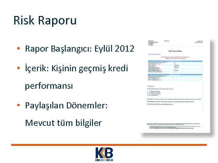 Risk Raporu • Rapor Başlangıcı: Eylül 2012 • İçerik: Kişinin geçmiş kredi performansı •