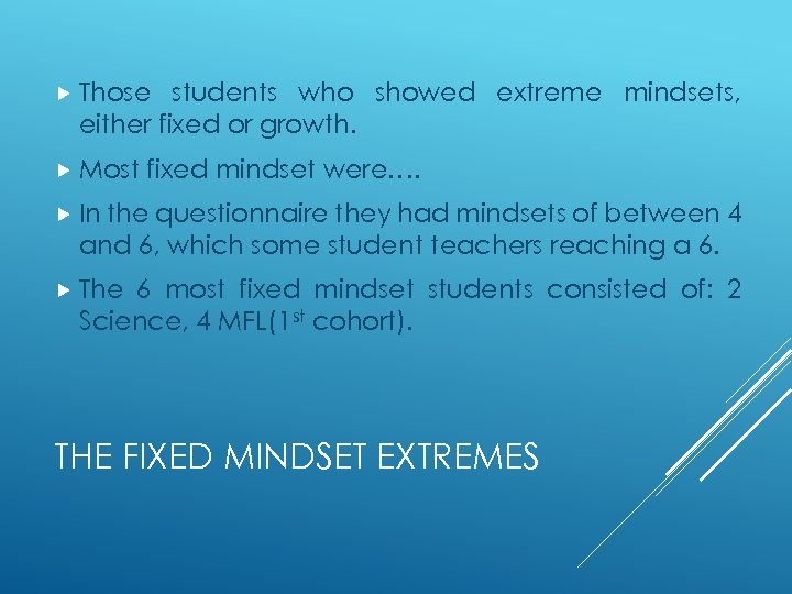 Those students who showed extreme mindsets, either fixed or growth. Most fixed mindset