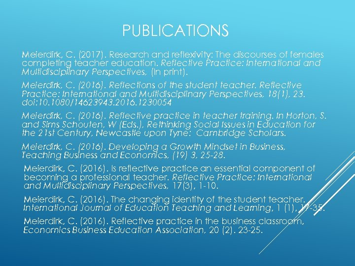 PUBLICATIONS Meierdirk, C. (2017). Research and reflexivity: The discourses of females completing teacher education.
