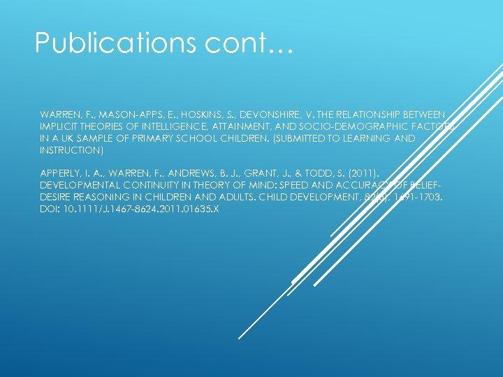 Publications cont… WARREN, F. , MASON-APPS, E. , HOSKINS, S. , DEVONSHIRE, V. THE