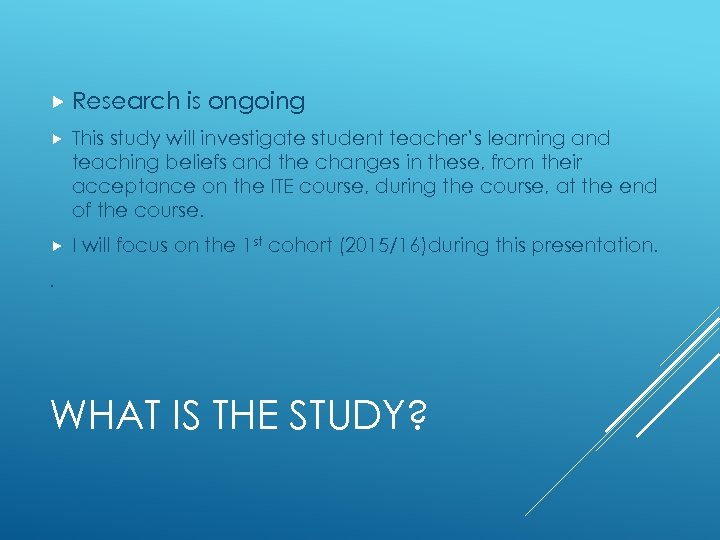 Research is ongoing This study will investigate student teacher's learning and teaching beliefs
