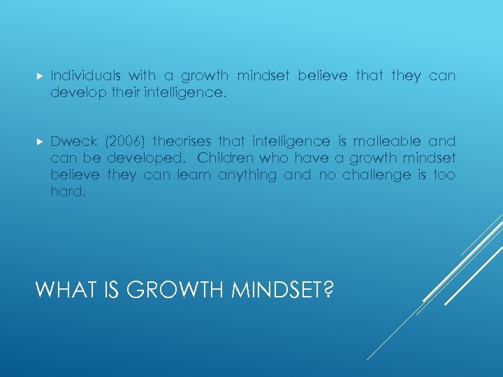 Individuals with a growth mindset believe that they can develop their intelligence. Dweck