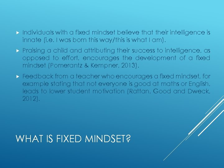 Individuals with a fixed mindset believe that their intelligence is innate (i. e.