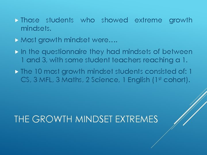 Those students who showed extreme growth mindsets. Most growth mindset were…. In the