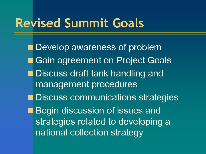 Revised Summit Goals n Develop awareness of problem n Gain agreement on Project Goals