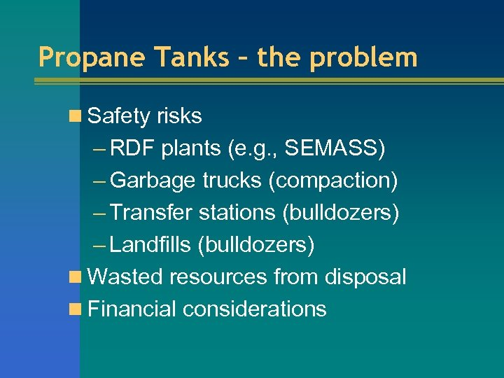 Propane Tanks – the problem n Safety risks – RDF plants (e. g. ,