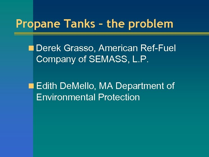 Propane Tanks – the problem n Derek Grasso, American Ref-Fuel Company of SEMASS, L.